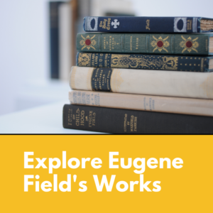 explore Eugene Field's works media square