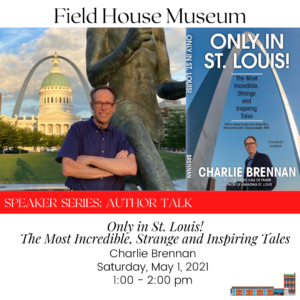 "Speaker Series: Charlie Brennan, ""Only in St. Louis!"" @ Field House Museum 