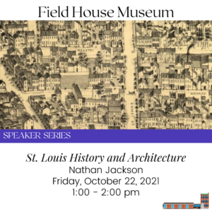 Speaker Series: St. Louis History and Architecture with Nathan Jackson @ Field House Museum | St. Louis | Missouri | United States